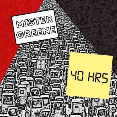 Mister Greene Album Art - 40 Hrs